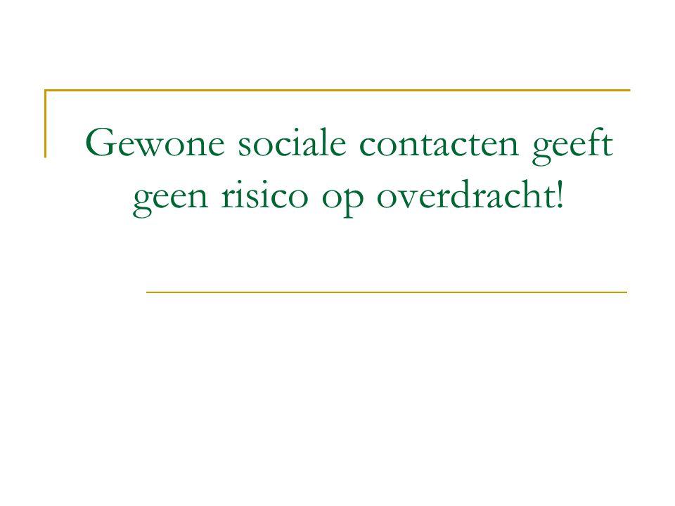 Gewone sociale contacten geeft geen risico op overdracht!