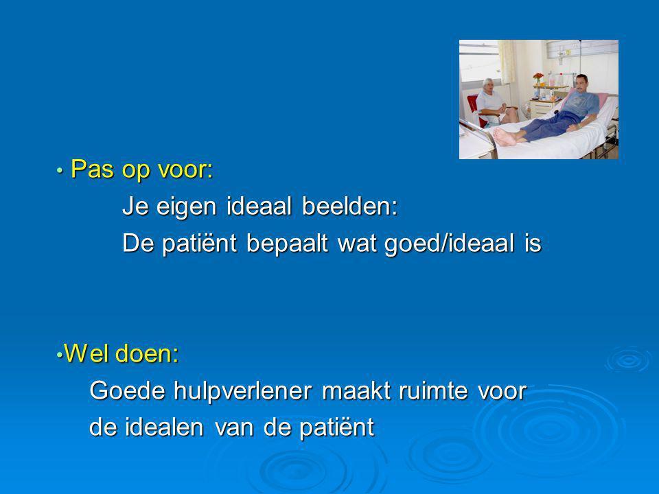 Pas op voor: Pas op voor: Je eigen ideaal beelden: Je eigen ideaal beelden: De patiënt bepaalt wat goed/ideaal is De patiënt bepaalt wat goed/ideaal i
