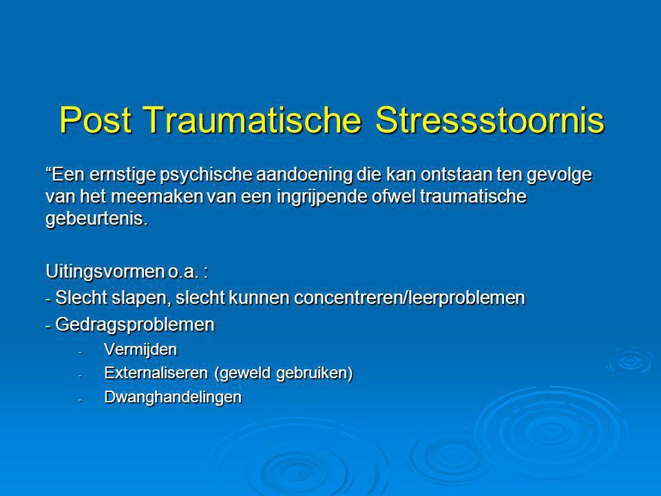 """Post Traumatische Stressstoornis """"Een ernstige psychische aandoening die kan ontstaan ten gevolge van het meemaken van een ingrijpende ofwel traumatis"""
