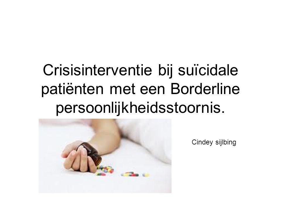 Crisisinterventie bij suïcidale patiënten met een Borderline persoonlijkheidsstoornis. Cindey sijlbing