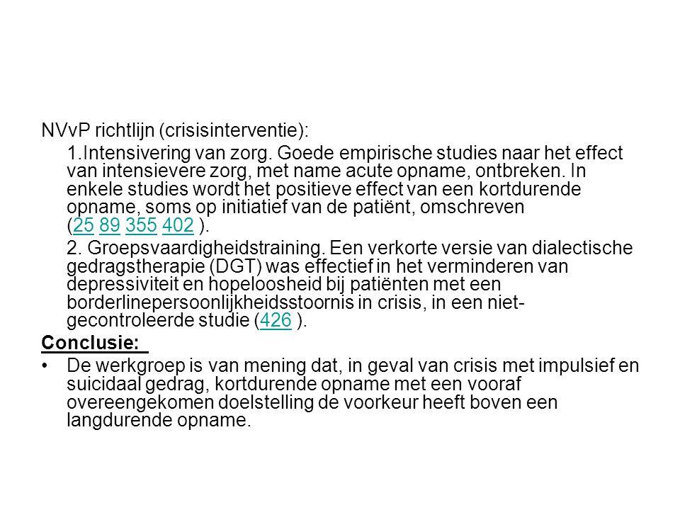 NVvP richtlijn (crisisinterventie): 1.Intensivering van zorg. Goede empirische studies naar het effect van intensievere zorg, met name acute opname, o