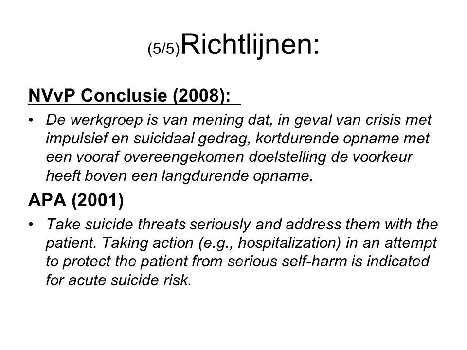 (5/5) Richtlijnen: NVvP Conclusie (2008): De werkgroep is van mening dat, in geval van crisis met impulsief en suicidaal gedrag, kortdurende opname met een vooraf overeengekomen doelstelling de voorkeur heeft boven een langdurende opname.