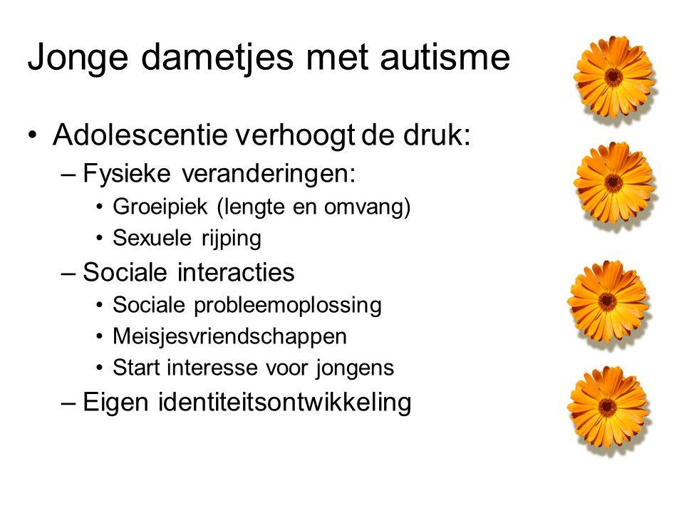 Jonge dametjes met autisme Adolescentie verhoogt de druk: –Fysieke veranderingen: Groeipiek (lengte en omvang) Sexuele rijping –Sociale interacties So