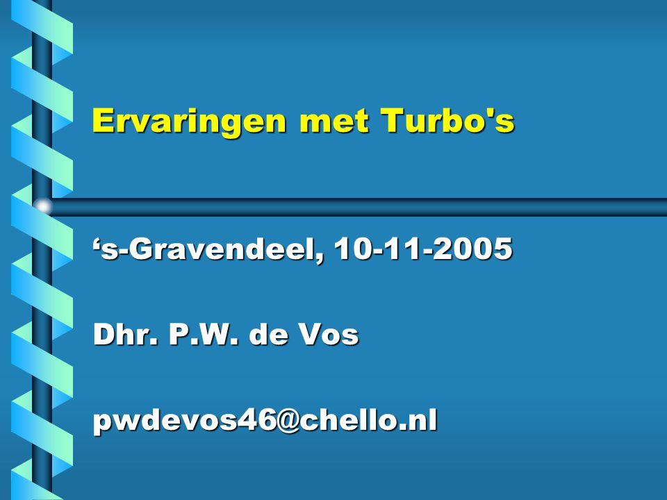 Ervaringen met Turbo s Ervaringen met Turbo s 's-Gravendeel, 10-11-2005 Dhr.