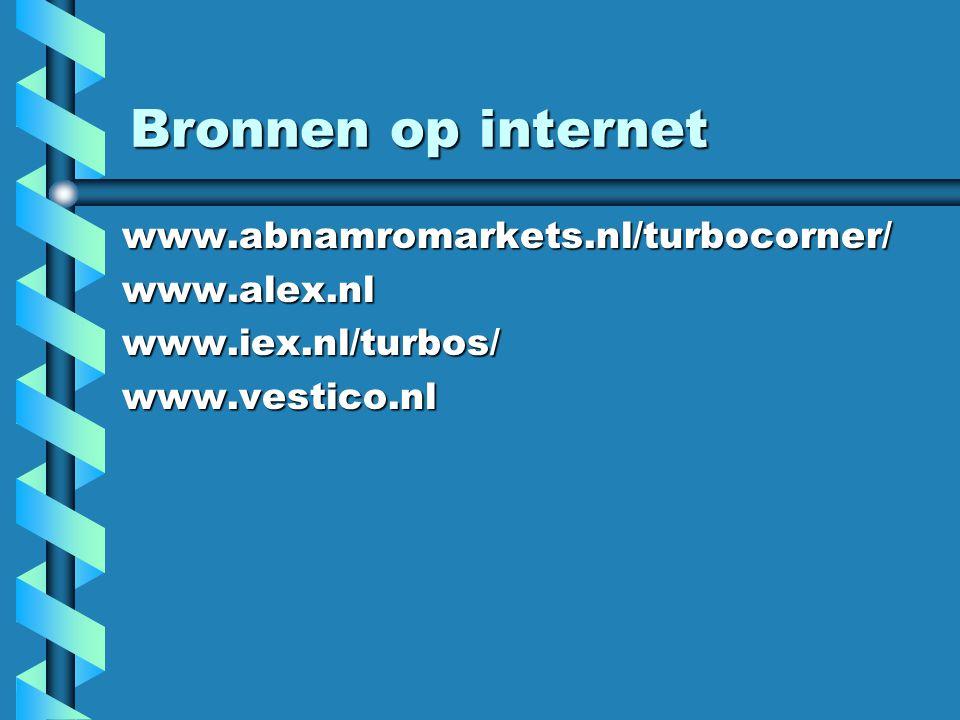Bronnen op internet www.abnamromarkets.nl/turbocorner/www.alex.nlwww.iex.nl/turbos/www.vestico.nl