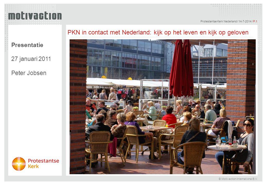 © Motivaction International B.V. Protestantse Kerk Nederland / 14-7-2014 / P.1 PKN in contact met Nederland: kijk op het leven en kijk op geloven Pres