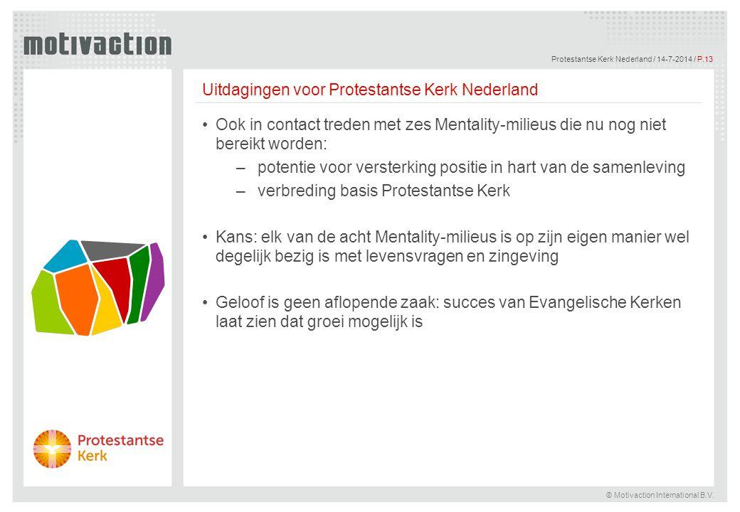 © Motivaction International B.V. Protestantse Kerk Nederland / 14-7-2014 / P.13 Ook in contact treden met zes Mentality-milieus die nu nog niet bereik