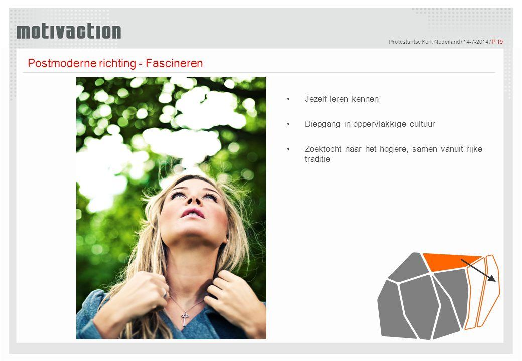 © Motivaction International B.V. Protestantse Kerk Nederland / 14-7-2014 / P.19 Postmoderne richting - Fascineren Jezelf leren kennen Diepgang in oppe
