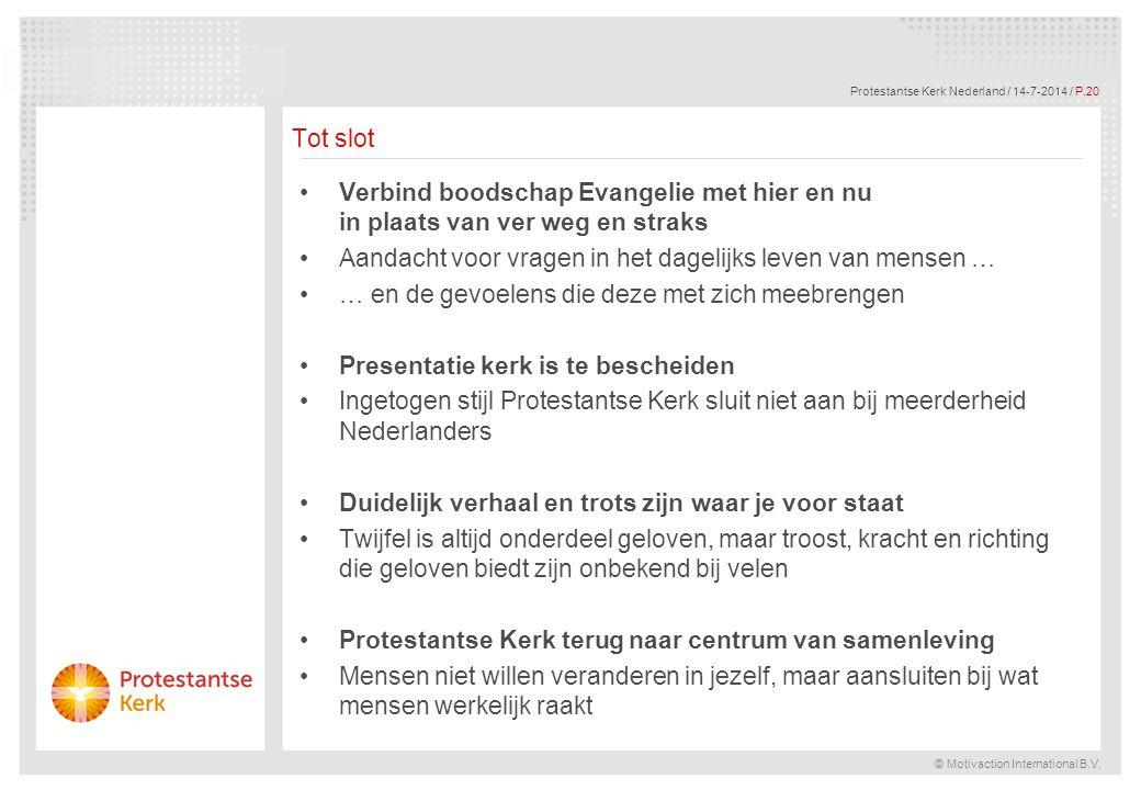 © Motivaction International B.V. Protestantse Kerk Nederland / 14-7-2014 / P.20 Tot slot Verbind boodschap Evangelie met hier en nu in plaats van ver