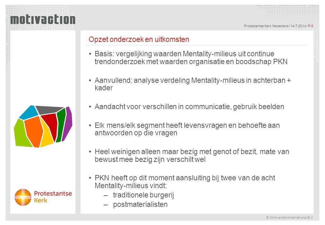 © Motivaction International B.V. Protestantse Kerk Nederland / 14-7-2014 / P.6 Opzet onderzoek en uitkomsten Basis: vergelijking waarden Mentality-mil