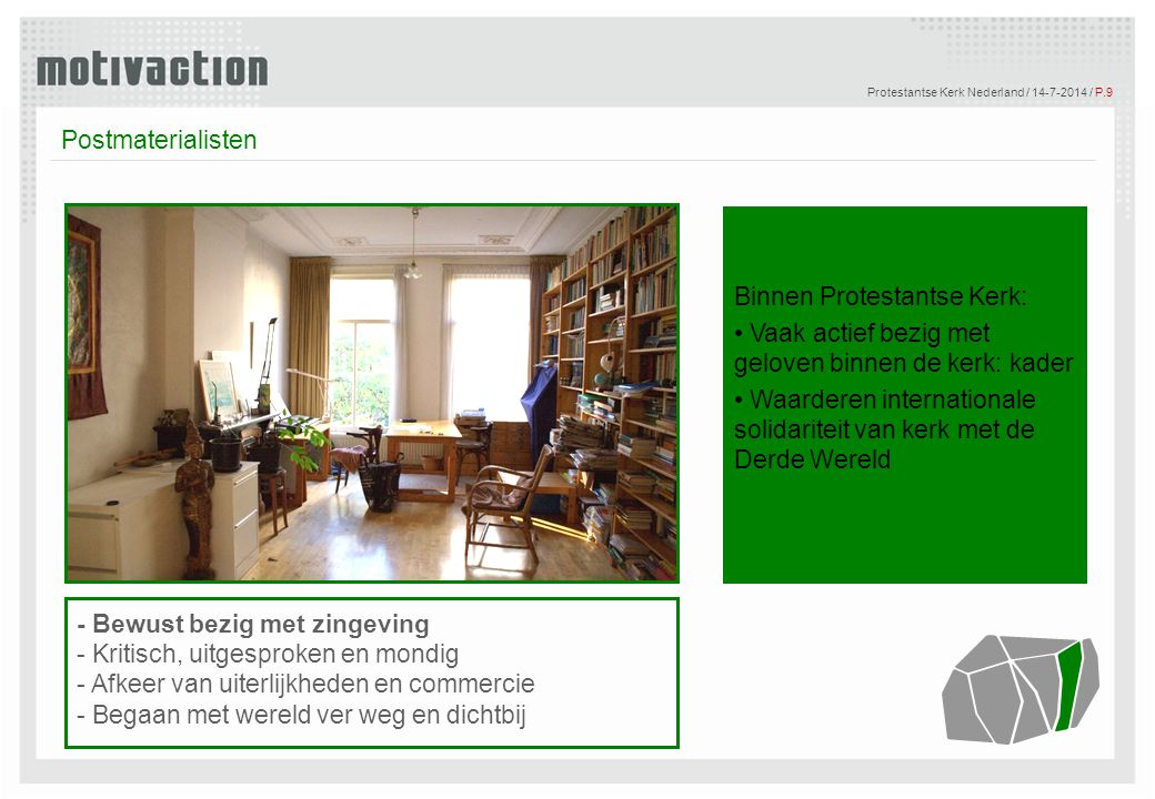 © Motivaction International B.V. Protestantse Kerk Nederland / 14-7-2014 / P.9 Tekst Postmaterialisten Binnen Protestantse Kerk: Vaak actief bezig met