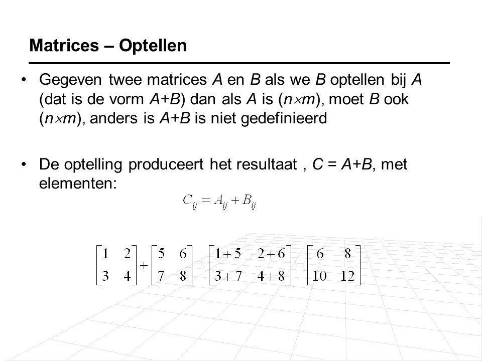 Gegeven twee matrices A en B als we B optellen bij A (dat is de vorm A+B) dan als A is (n  m), moet B ook (n  m), anders is A+B is niet gedefinieerd De optelling produceert het resultaat, C = A+B, met elementen: Matrices – Optellen