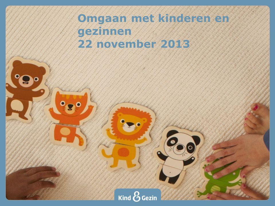 Omgaan met kinderen en gezinnen 22 november 2013