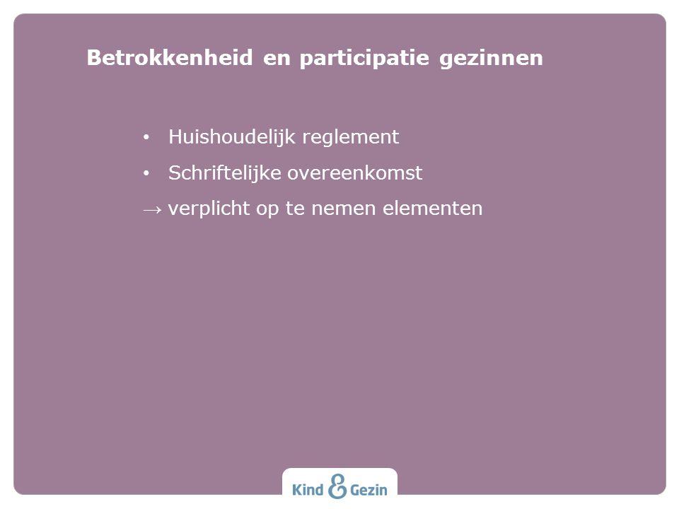 Huishoudelijk reglement Schriftelijke overeenkomst → verplicht op te nemen elementen Betrokkenheid en participatie gezinnen