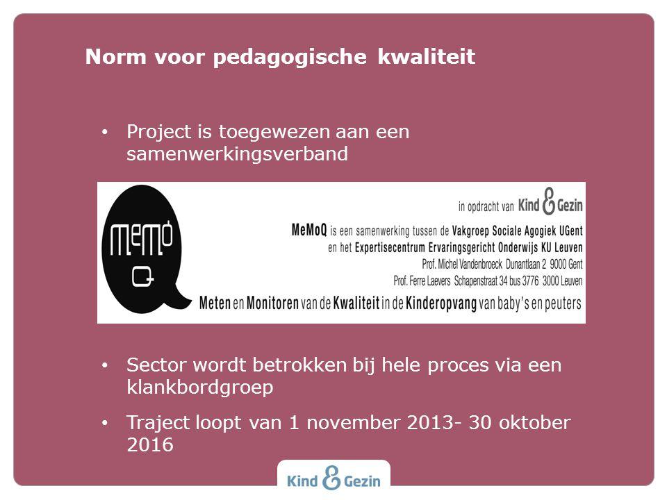 Project is toegewezen aan een samenwerkingsverband Sector wordt betrokken bij hele proces via een klankbordgroep Traject loopt van 1 november 2013- 30 oktober 2016 Norm voor pedagogische kwaliteit