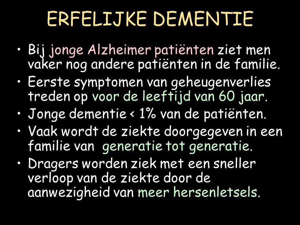 ERFELIJKE DEMENTIE Bij jonge Alzheimer patiënten ziet men vaker nog andere patiënten in de familie. Eerste symptomen van geheugenverlies treden op voo
