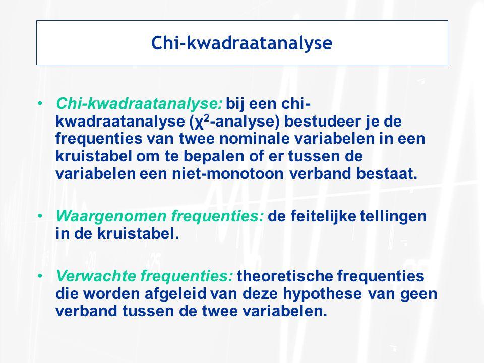 Chi-kwadraatanalyse Chi-kwadraatanalyse: bij een chi- kwadraatanalyse (χ 2 -analyse) bestudeer je de frequenties van twee nominale variabelen in een kruistabel om te bepalen of er tussen de variabelen een niet-monotoon verband bestaat.