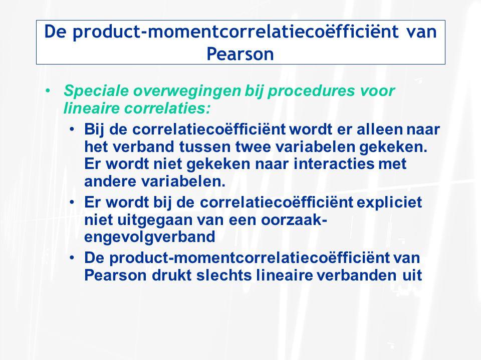 De product-momentcorrelatiecoëfficiënt van Pearson Speciale overwegingen bij procedures voor lineaire correlaties: Bij de correlatiecoëfficiënt wordt er alleen naar het verband tussen twee variabelen gekeken.
