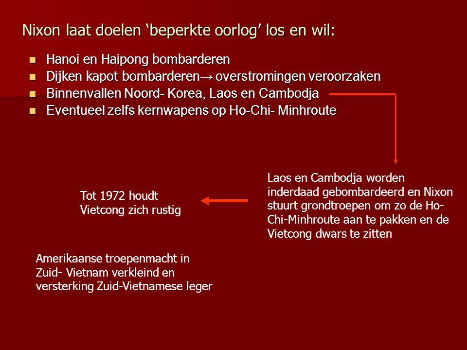 Nixon laat doelen 'beperkte oorlog' los en wil: Hanoi en Haipong bombarderen Hanoi en Haipong bombarderen Dijken kapot bombarderen → overstromingen ve
