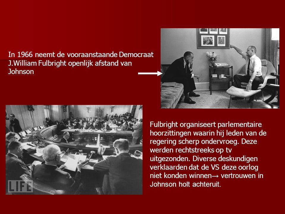 In 1966 neemt de vooraanstaande Democraat J.William Fulbright openlijk afstand van Johnson Fulbright organiseert parlementaire hoorzittingen waarin hi