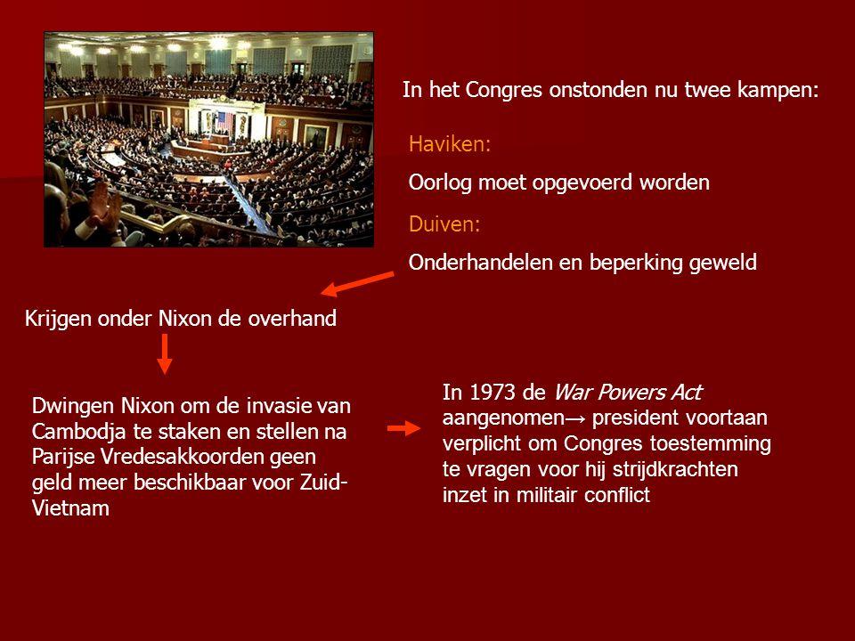 In het Congres onstonden nu twee kampen: Haviken: Oorlog moet opgevoerd worden Duiven: Onderhandelen en beperking geweld Krijgen onder Nixon de overha