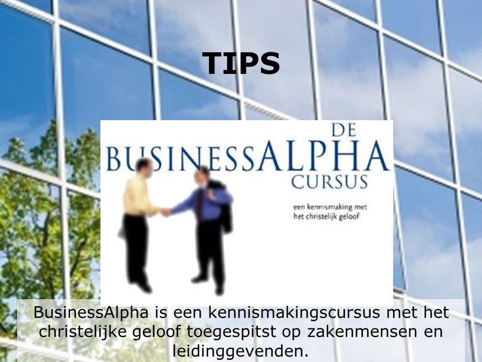 TIPS BusinessAlpha is een kennismakingscursus met het christelijke geloof toegespitst op zakenmensen en leidinggevenden.