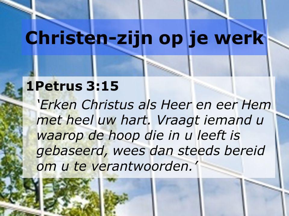 Christen-zijn op je werk Kolossenzen 3:23 'Wat u ook doet, doe het van harte, alsof het voor de Heer is en niet voor mensen.'