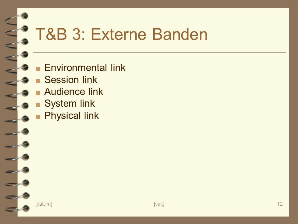 [datum][vak]12 T&B 3: Externe Banden ■ Environmental link ■ Session link ■ Audience link ■ System link ■ Physical link