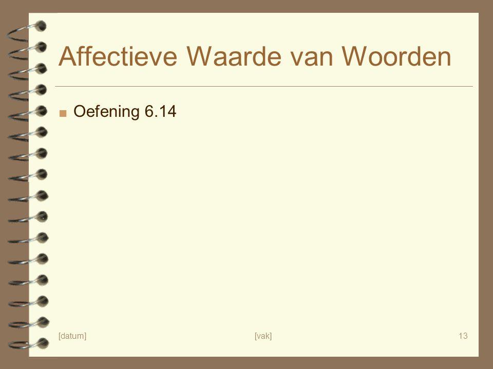 [datum][vak]13 Affectieve Waarde van Woorden ■ Oefening 6.14
