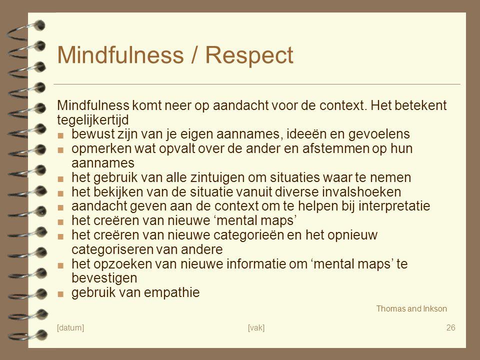 [datum][vak]26 Mindfulness / Respect Mindfulness komt neer op aandacht voor de context.