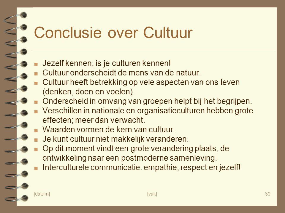 [datum][vak]39 Conclusie over Cultuur ■ Jezelf kennen, is je culturen kennen.