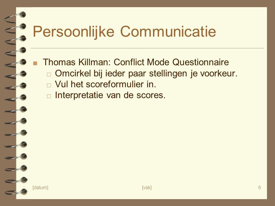 [datum][vak]6 Persoonlijke Communicatie ■ Thomas Killman: Conflict Mode Questionnaire □ Omcirkel bij ieder paar stellingen je voorkeur.