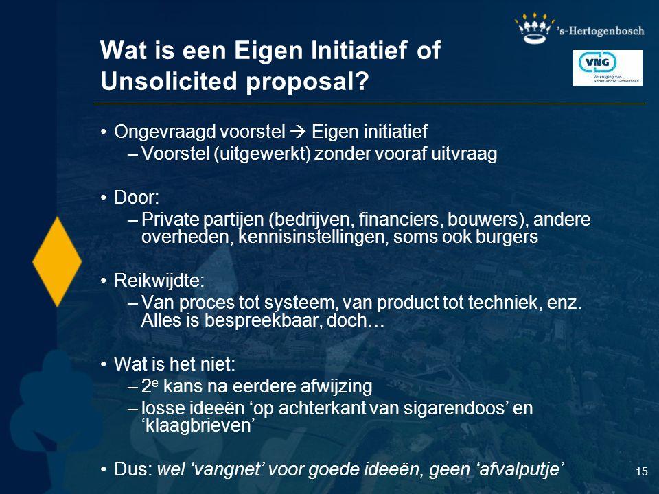 15 Wat is een Eigen Initiatief of Unsolicited proposal? Ongevraagd voorstel  Eigen initiatief –Voorstel (uitgewerkt) zonder vooraf uitvraag Door: –Pr