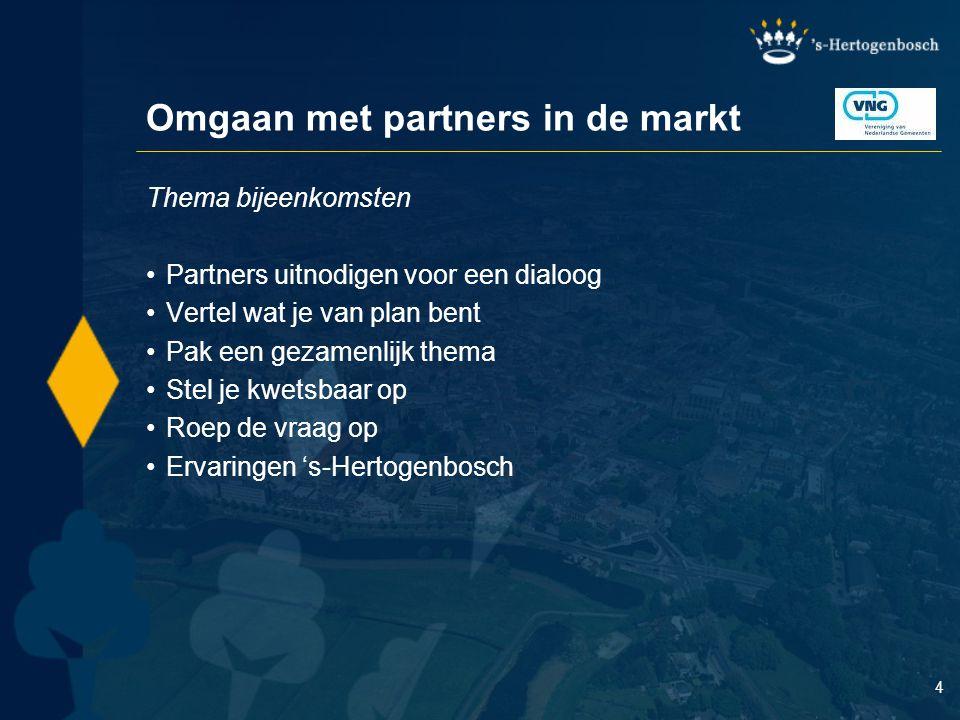 4 Omgaan met partners in de markt Thema bijeenkomsten Partners uitnodigen voor een dialoog Vertel wat je van plan bent Pak een gezamenlijk thema Stel