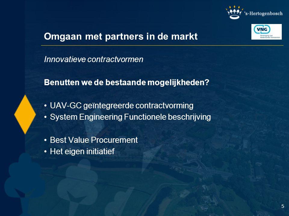 5 Omgaan met partners in de markt Innovatieve contractvormen Benutten we de bestaande mogelijkheden? UAV-GC geïntegreerde contractvorming System Engin