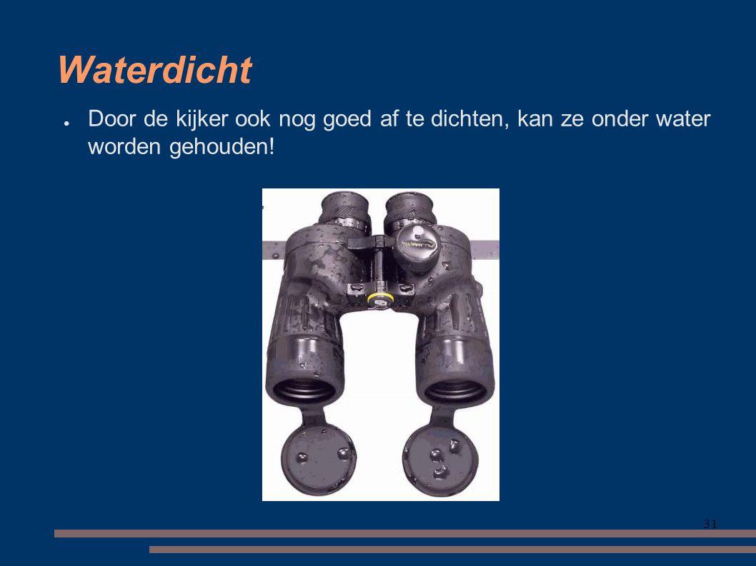 31 Waterdicht ● Door de kijker ook nog goed af te dichten, kan ze onder water worden gehouden!