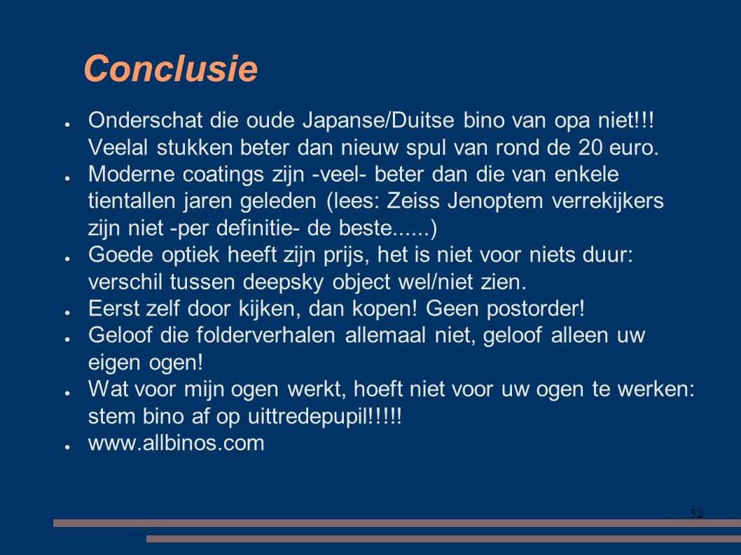 52 Conclusie ● Onderschat die oude Japanse/Duitse bino van opa niet!!.