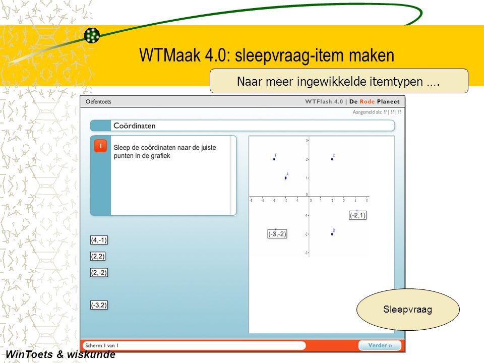 WTMaak 4.0: sleepvraag-item maken Sleepvraag WinToets & wiskunde Naar meer ingewikkelde itemtypen ….