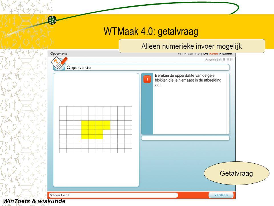 WTMaak 4.0: getalvraag Getalvraag WinToets & wiskunde Alleen numerieke invoer mogelijk
