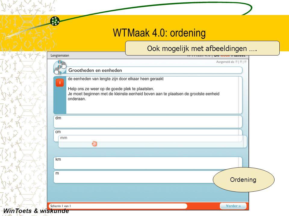 WTMaak 4.0: ordening Ordening WinToets & wiskunde Ook mogelijk met afbeeldingen ….