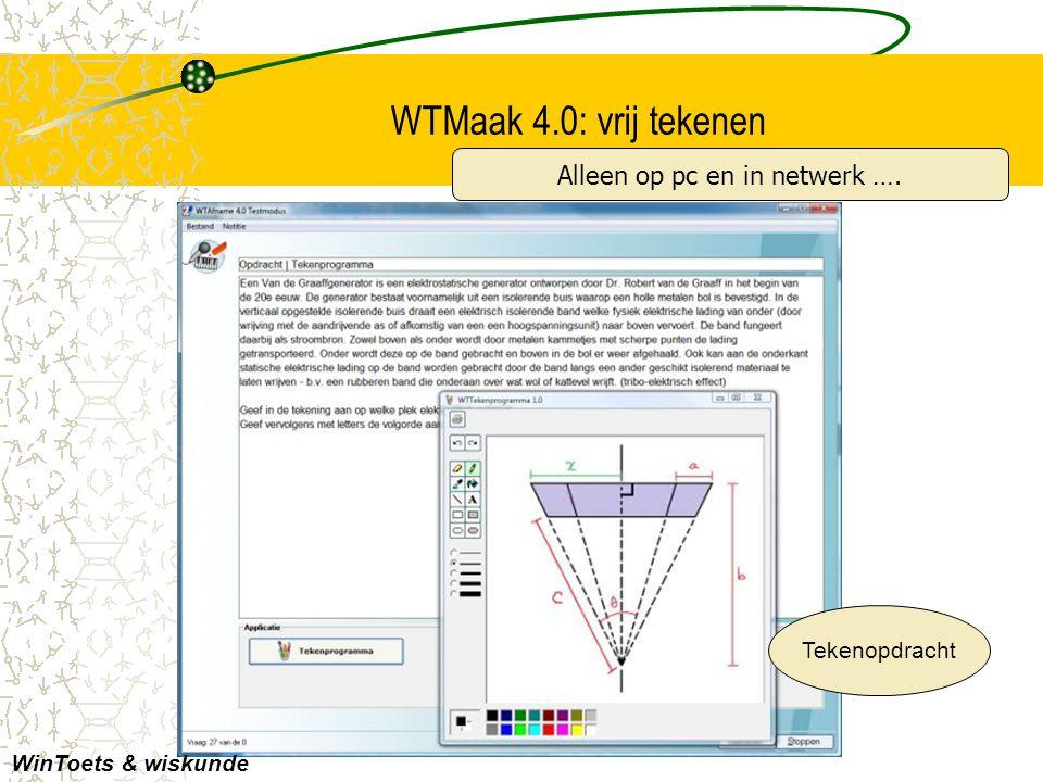 WTMaak 4.0: vrij tekenen Tekenopdracht WinToets & wiskunde Alleen op pc en in netwerk ….