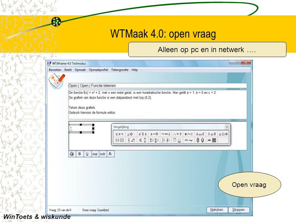 WTMaak 4.0: open vraag Open vraag WinToets & wiskunde Alleen op pc en in netwerk ….