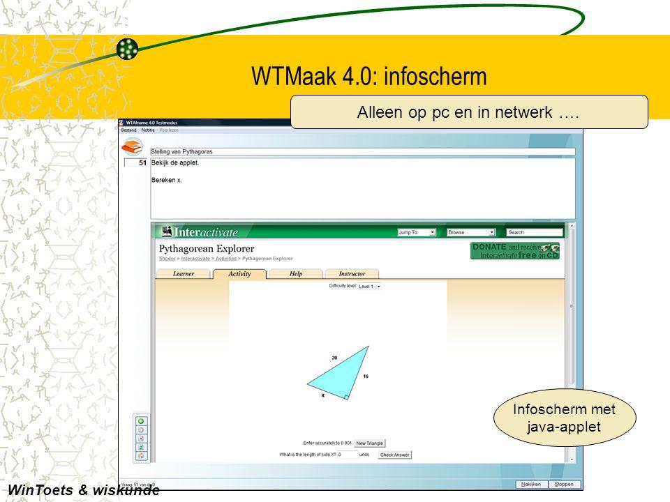 WTMaak 4.0: infoscherm Infoscherm met java-applet WinToets & wiskunde Alleen op pc en in netwerk ….