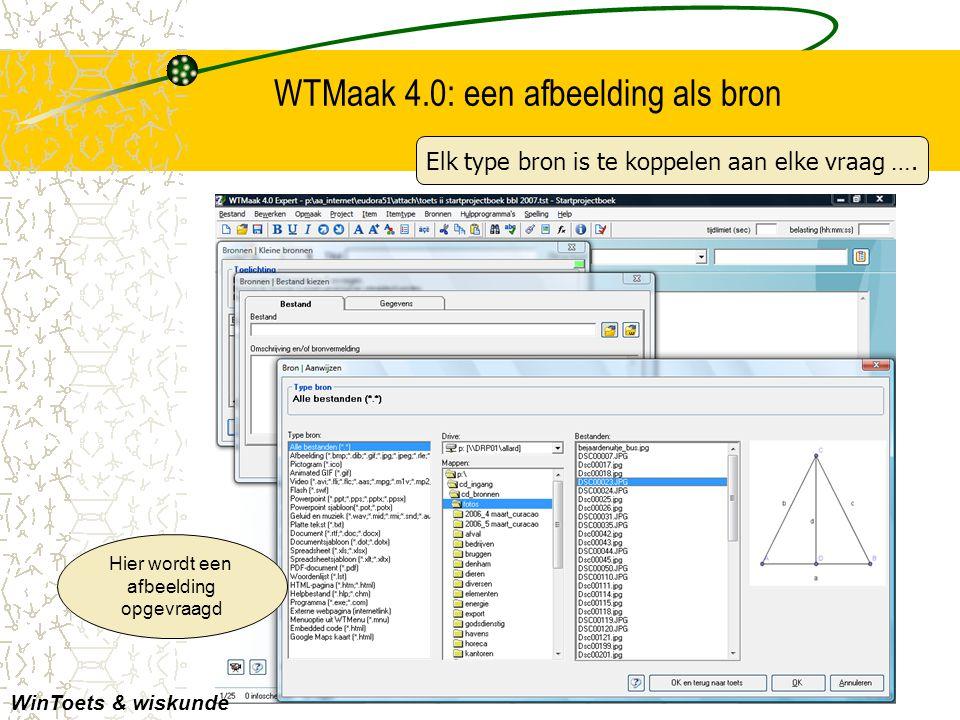 WTMaak 4.0: een afbeelding als bron Hier wordt een afbeelding opgevraagd WinToets & wiskunde Elk type bron is te koppelen aan elke vraag ….