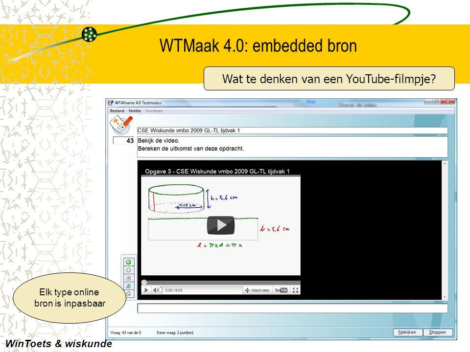 WTMaak 4.0: embedded bron Elk type online bron is inpasbaar WinToets & wiskunde Wat te denken van een YouTube-filmpje?