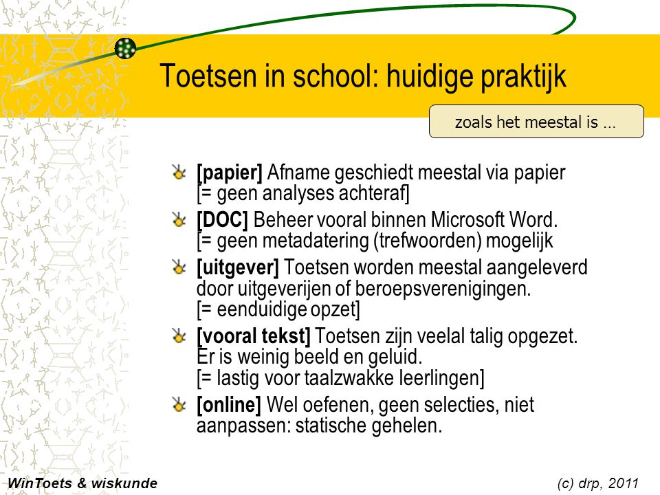 Toetsen in school: huidige praktijk [papier] Afname geschiedt meestal via papier [= geen analyses achteraf] [DOC] Beheer vooral binnen Microsoft Word.