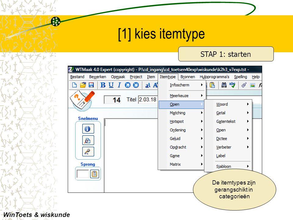 [1] kies itemtype De itemtypes zijn gerangschikt in categorieën WinToets & wiskunde STAP 1: starten