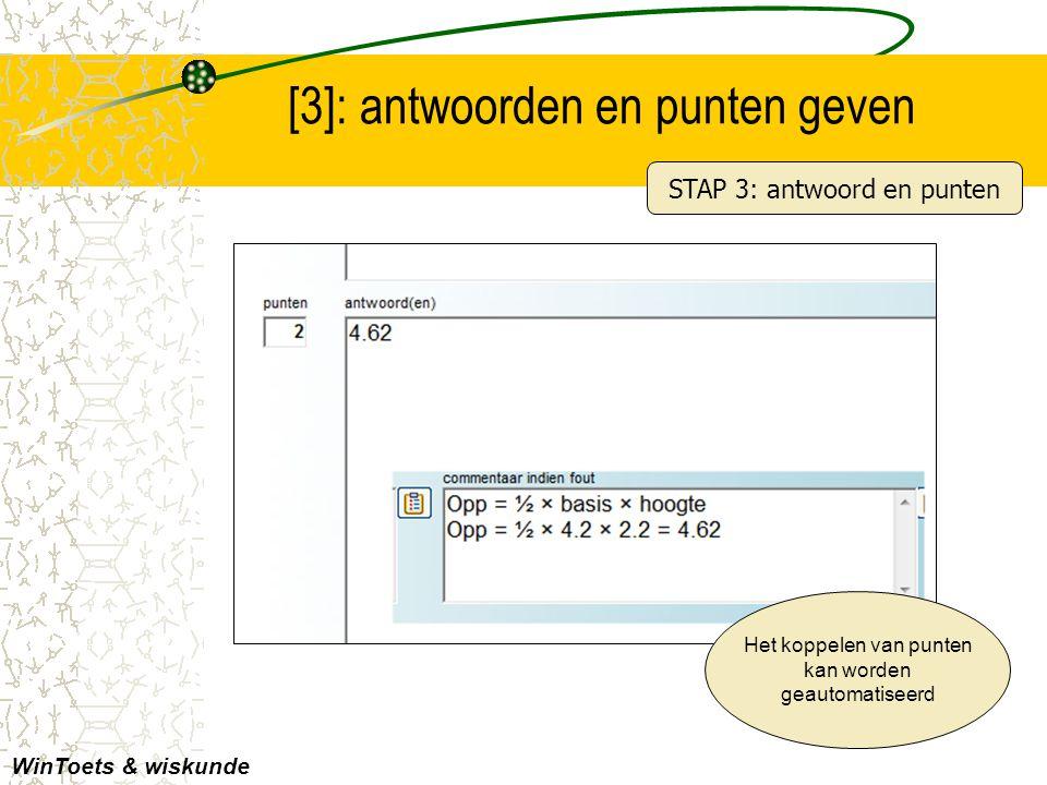 [3]: antwoorden en punten geven WinToets & wiskunde Het koppelen van punten kan worden geautomatiseerd STAP 3: antwoord en punten