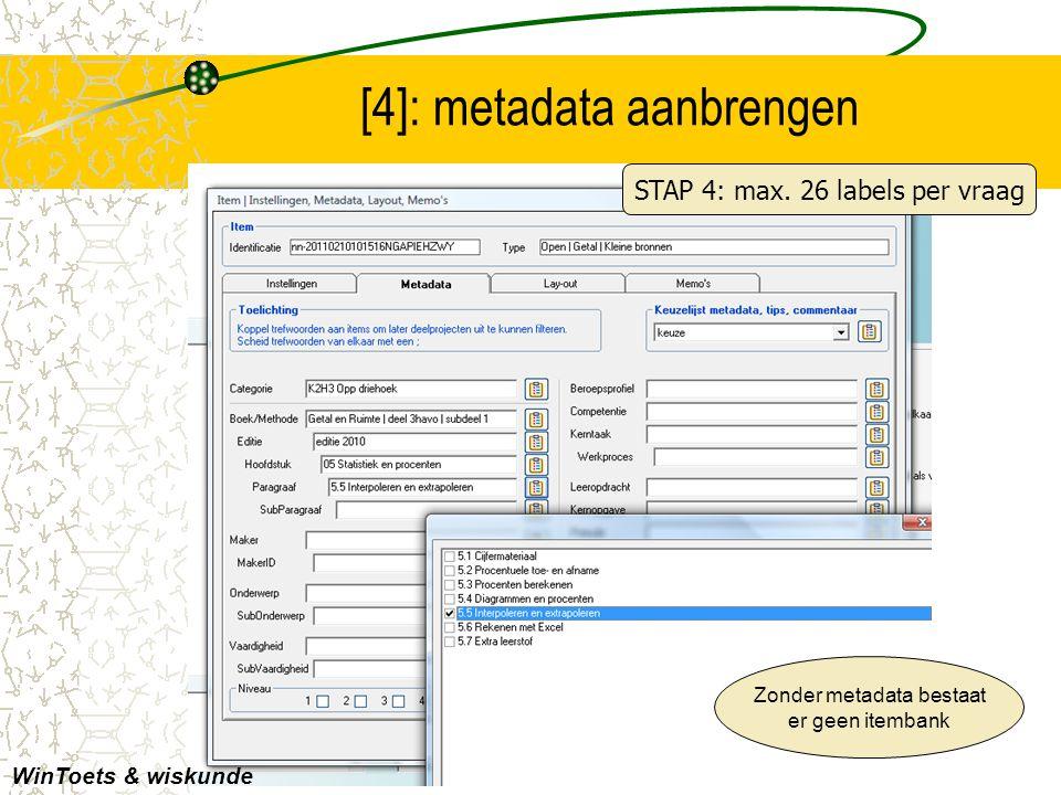 [4]: metadata aanbrengen WinToets & wiskunde Zonder metadata bestaat er geen itembank STAP 4: max. 26 labels per vraag