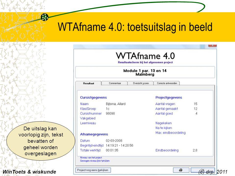 WTAfname 4.0: toetsuitslag in beeld WinToets & wiskunde(c) drp, 2011 De uitslag kan voorlopig zijn, tekst bevatten of geheel worden overgeslagen